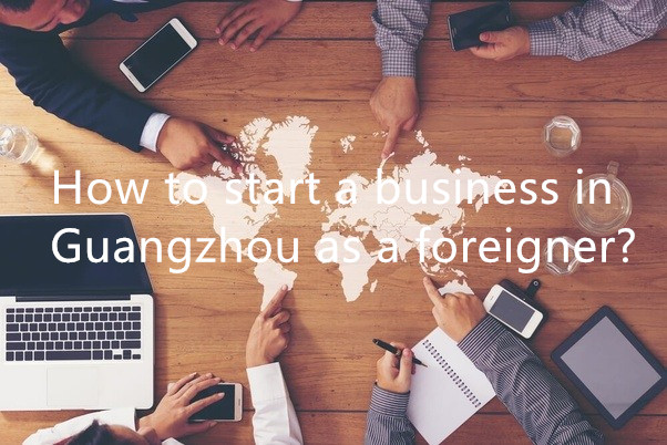 How to start a business in Guangzhou as a foreigner?